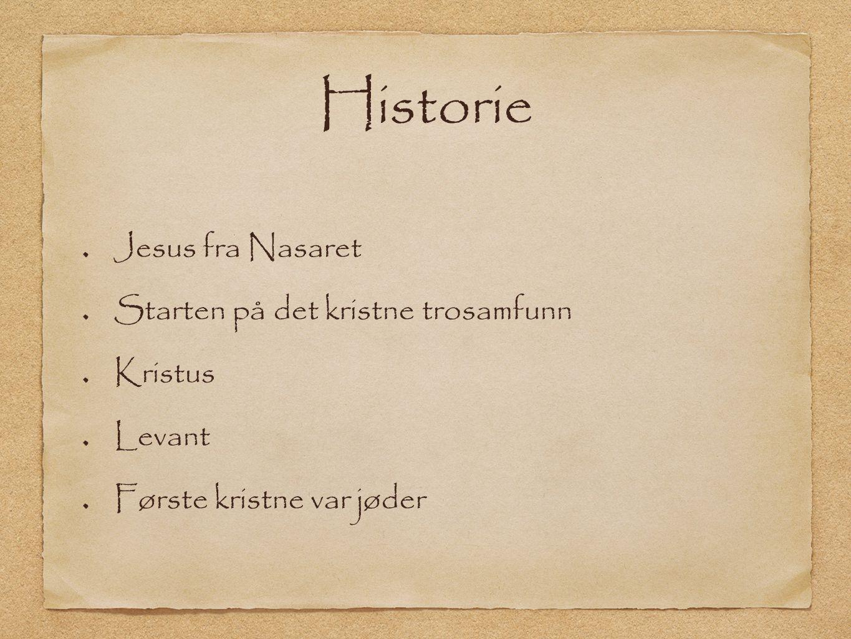 Historie Jesus fra Nasaret Starten på det kristne trosamfunn Kristus Levant Første kristne var jøder