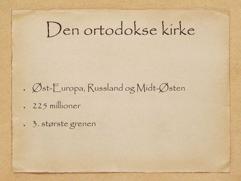 Den ortodokse kirke Øst-Europa, Russland og Midt-Østen 225 millioner 3. største grenen