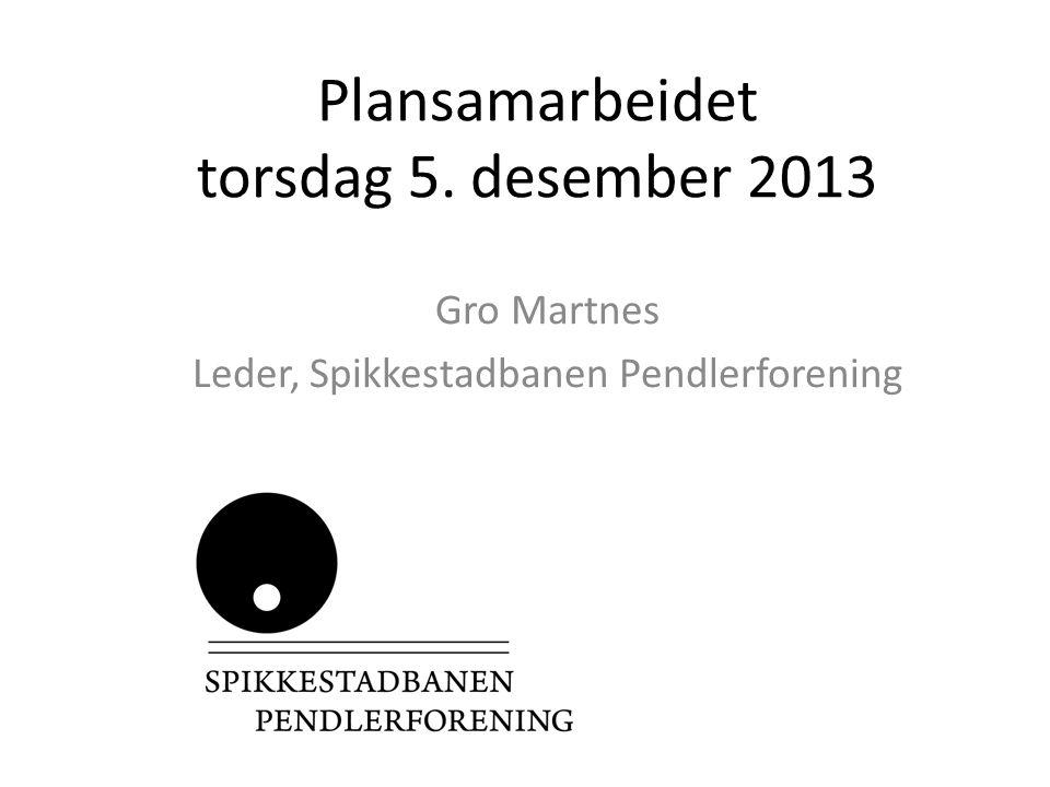 Plansamarbeidet torsdag 5. desember 2013 Gro Martnes Leder, Spikkestadbanen Pendlerforening