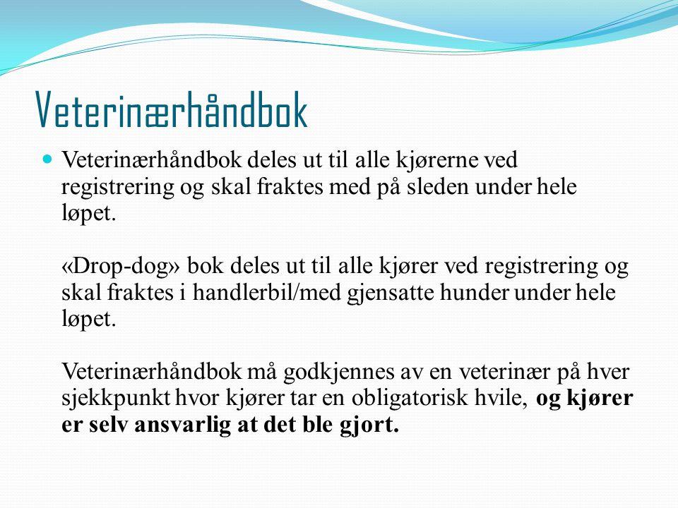 Veterinærhåndbok Veterinærhåndbok deles ut til alle kjørerne ved registrering og skal fraktes med på sleden under hele løpet. «Drop-dog» bok deles ut