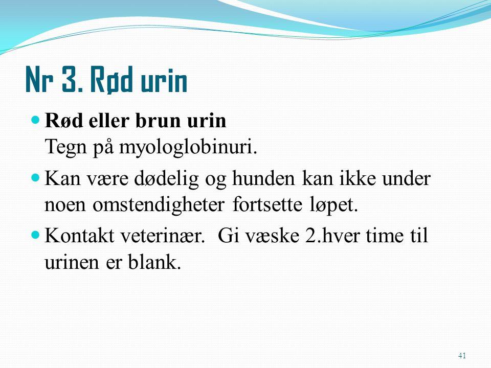 Rød eller brun urin Tegn på myologlobinuri. Kan være dødelig og hunden kan ikke under noen omstendigheter fortsette løpet. Kontakt veterinær. Gi væske