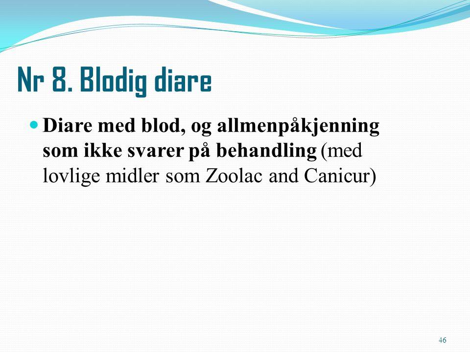 Diare med blod, og allmenpåkjenning som ikke svarer på behandling (med lovlige midler som Zoolac and Canicur) Nr 8. Blodig diare 46