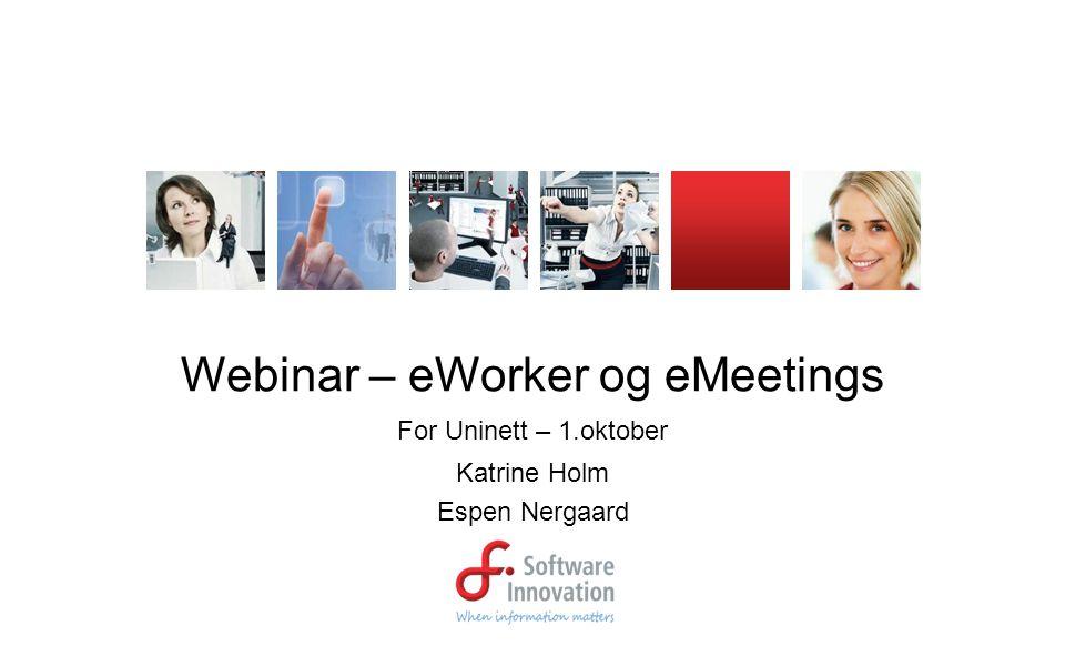 Webinar – eWorker og eMeetings For Uninett – 1.oktober Katrine Holm Espen Nergaard