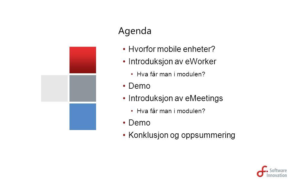 Hvorfor mobile enheter? Introduksjon av eWorker Hva får man i modulen? Demo Introduksjon av eMeetings Hva får man i modulen? Demo Konklusjon og oppsum