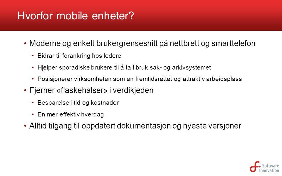 Hvorfor mobile enheter? Moderne og enkelt brukergrensesnitt på nettbrett og smarttelefon Bidrar til forankring hos ledere Hjelper sporadiske brukere t