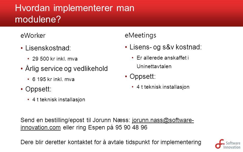 Hvordan implementerer man modulene? Lisens- og s&v kostnad: Er allerede anskaffet i Uninettavtalen Oppsett: 4 t teknisk installasjon Lisenskostnad: 29