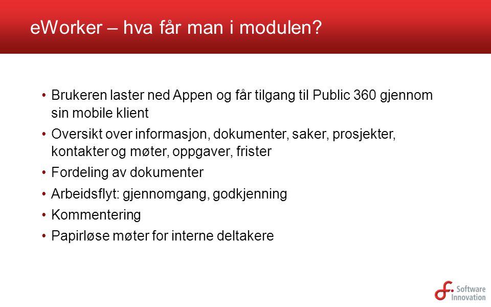 eWorker – hva får man i modulen? Brukeren laster ned Appen og får tilgang til Public 360 gjennom sin mobile klient Oversikt over informasjon, dokument