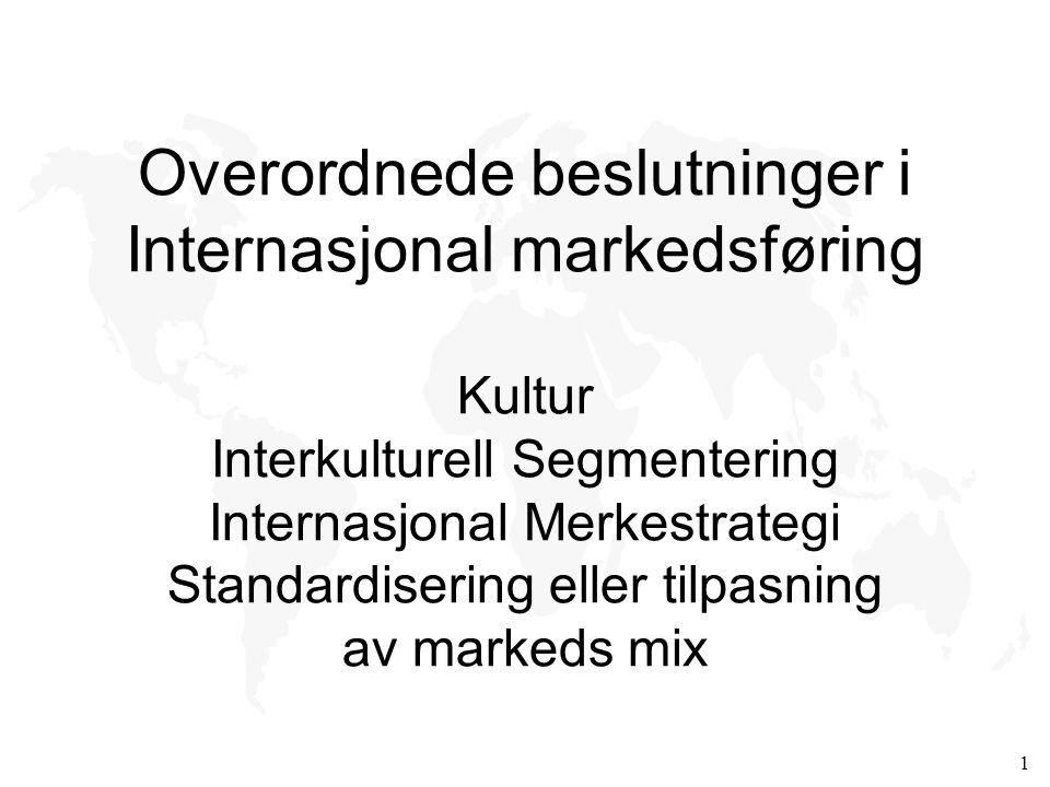 1 Overordnede beslutninger i Internasjonal markedsføring Kultur Interkulturell Segmentering Internasjonal Merkestrategi Standardisering eller tilpasni