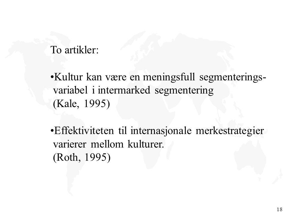 18 To artikler: Kultur kan være en meningsfull segmenterings- variabel i intermarked segmentering (Kale, 1995) Effektiviteten til internasjonale merke