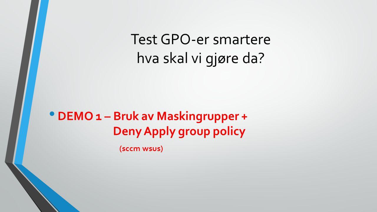 Test GPO-er smartere hva skal vi gjøre da.