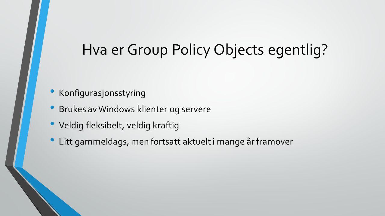 Hva er Group Policy Objects egentlig.