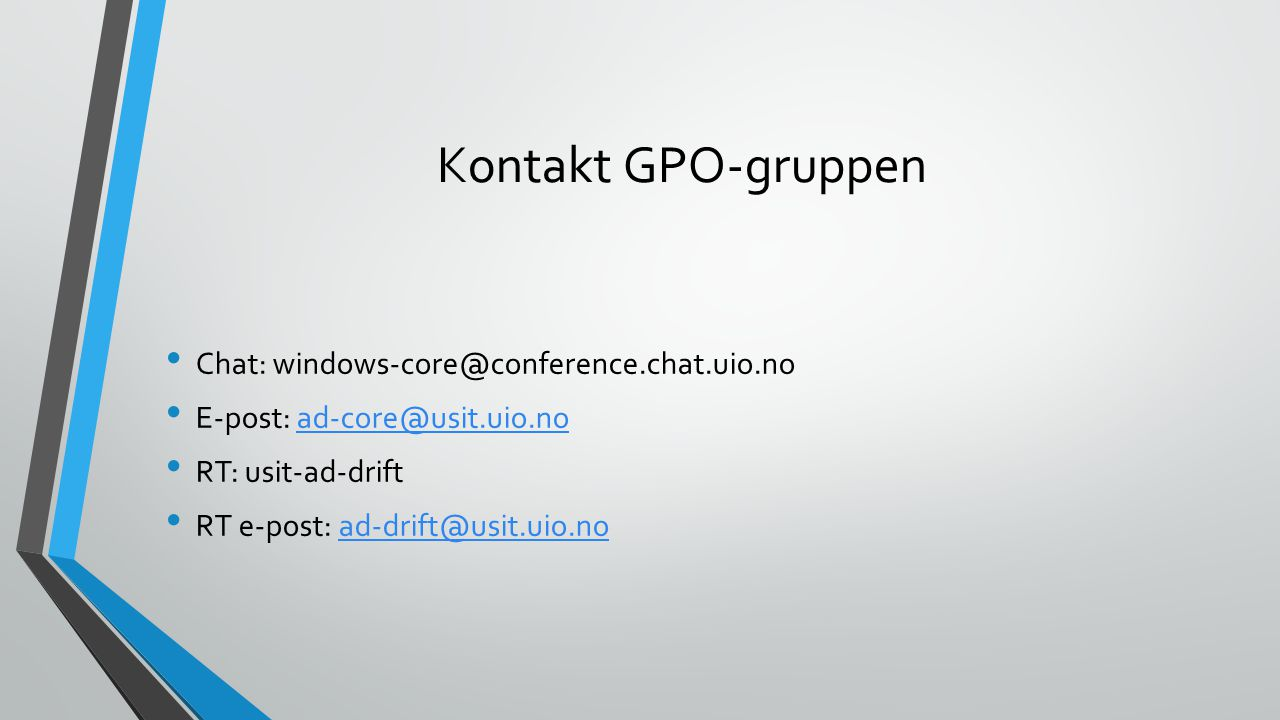 Kontakt GPO-gruppen Chat: windows-core@conference.chat.uio.no E-post: ad-core@usit.uio.noad-core@usit.uio.no RT: usit-ad-drift RT e-post: ad-drift@usit.uio.noad-drift@usit.uio.no