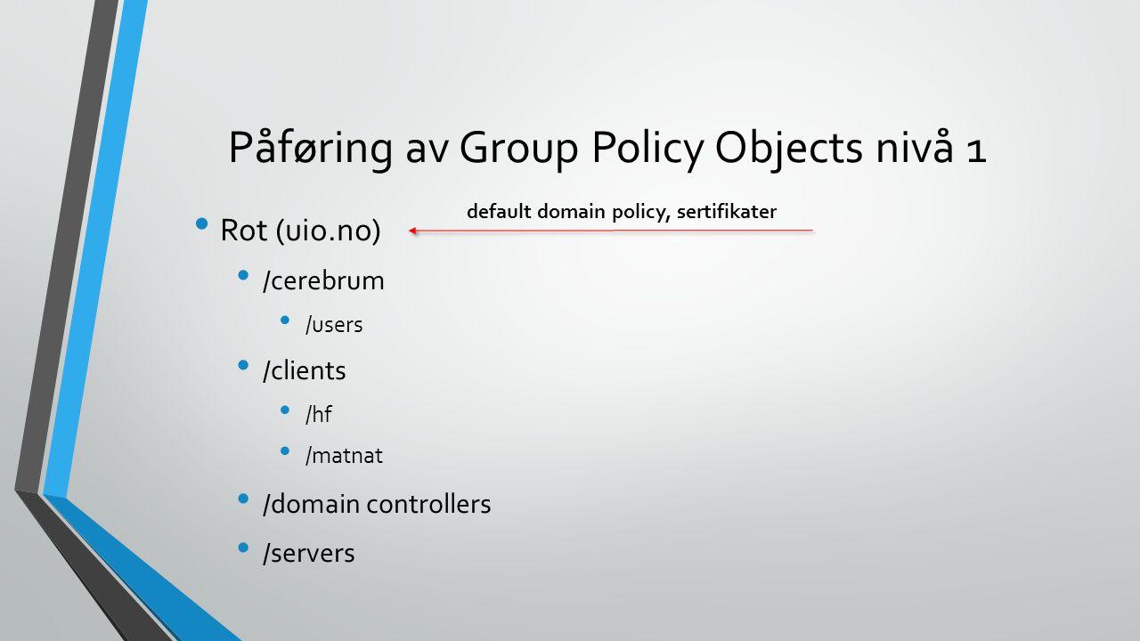 Påføring av Group Policy Objects nivå 2 Rot (uio.no) /cerebrum /users /clients /hf /matnat /domain controllers /servers gpo baseline + tilpasninger administrator-rettigheter