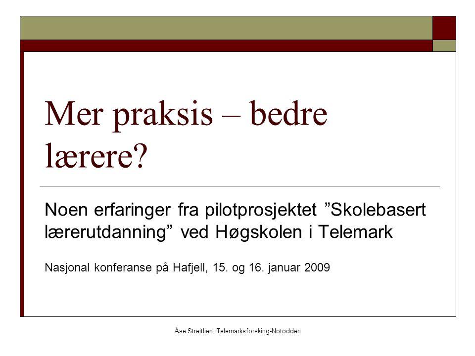 """Åse Streitlien, Telemarksforsking-Notodden Mer praksis – bedre lærere? Noen erfaringer fra pilotprosjektet """"Skolebasert lærerutdanning"""" ved Høgskolen"""