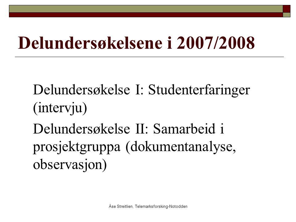 Åse Streitlien, Telemarksforsking-Notodden Delundersøkelsene i 2007/2008 Delundersøkelse I: Studenterfaringer (intervju) Delundersøkelse II: Samarbeid