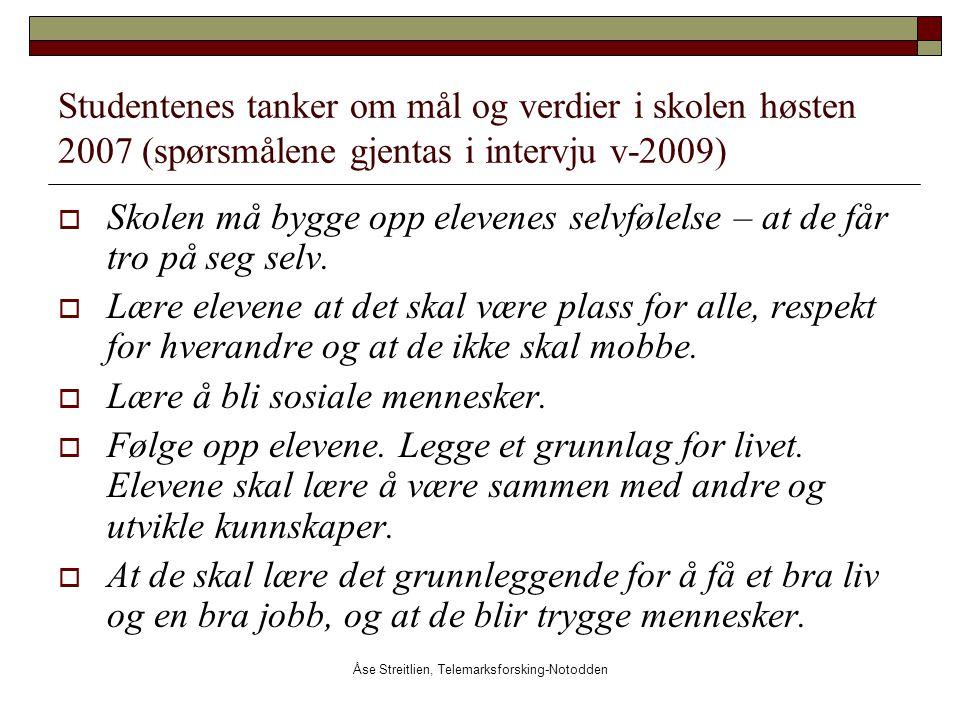 Åse Streitlien, Telemarksforsking-Notodden Studentenes tanker om mål og verdier i skolen høsten 2007 (spørsmålene gjentas i intervju v-2009)  Skolen