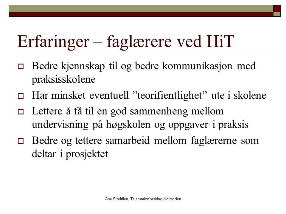 Åse Streitlien, Telemarksforsking-Notodden Erfaringer – faglærere ved HiT  Bedre kjennskap til og bedre kommunikasjon med praksisskolene  Har minske