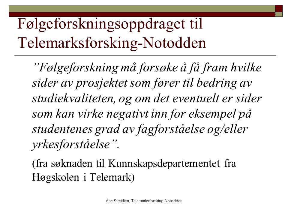 """Åse Streitlien, Telemarksforsking-Notodden Følgeforskningsoppdraget til Telemarksforsking-Notodden """"Følgeforskning må forsøke å få fram hvilke sider a"""