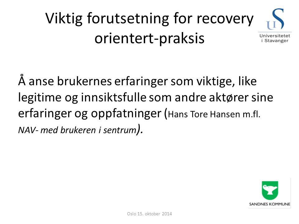 Viktig forutsetning for recovery orientert-praksis Å anse brukernes erfaringer som viktige, like legitime og innsiktsfulle som andre aktører sine erfa