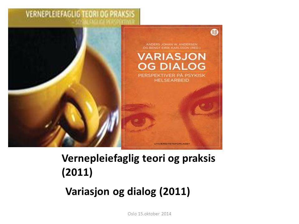 Vernepleiefaglig teori og praksis (2011) Variasjon og dialog (2011) Oslo 15.oktober 2014