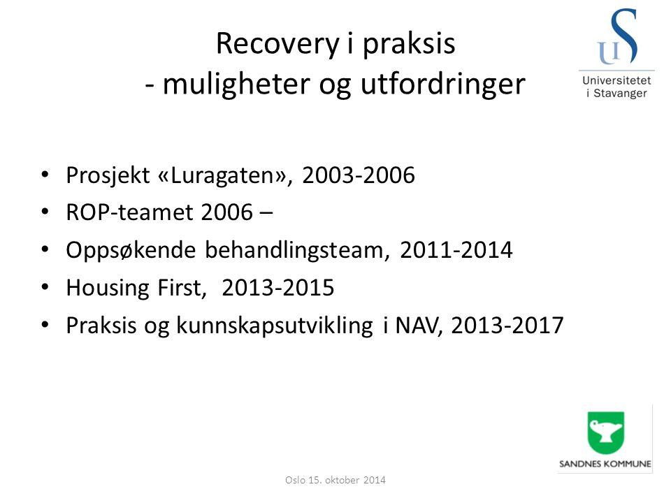 Recovery i praksis - muligheter og utfordringer Prosjekt «Luragaten», 2003-2006 ROP-teamet 2006 – Oppsøkende behandlingsteam, 2011-2014 Housing First,