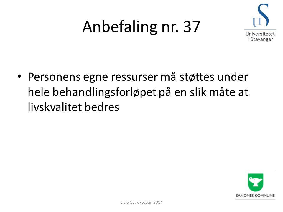 Anbefaling nr. 37 Personens egne ressurser må støttes under hele behandlingsforløpet på en slik måte at livskvalitet bedres Oslo 15. oktober 2014