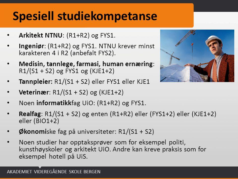 AKADEMIET VIDEREGÅENDE SKOLE BERGEN Spesiell studiekompetanse Arkitekt NTNU: (R1+R2) og FYS1. Ingeniør: (R1+R2) og FYS1. NTNU krever minst karakteren