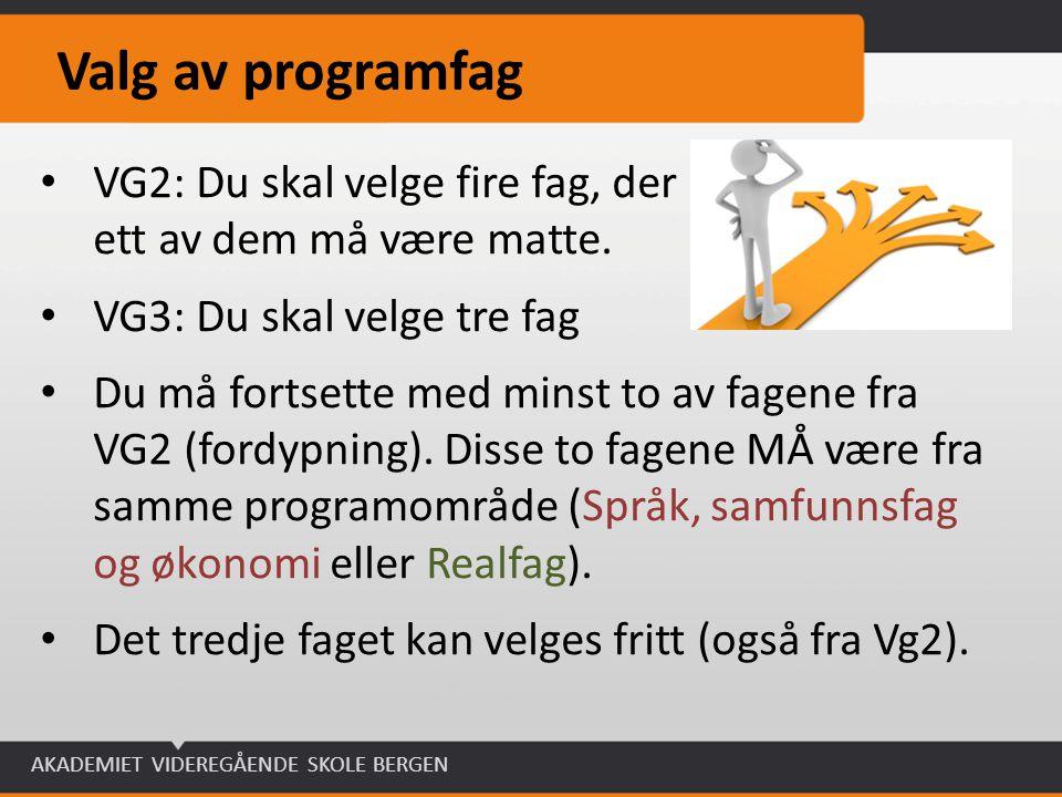 AKADEMIET VIDEREGÅENDE SKOLE BERGEN Valg av programfag VG2: Du skal velge fire fag, der ett av dem må være matte. VG3: Du skal velge tre fag Du må for