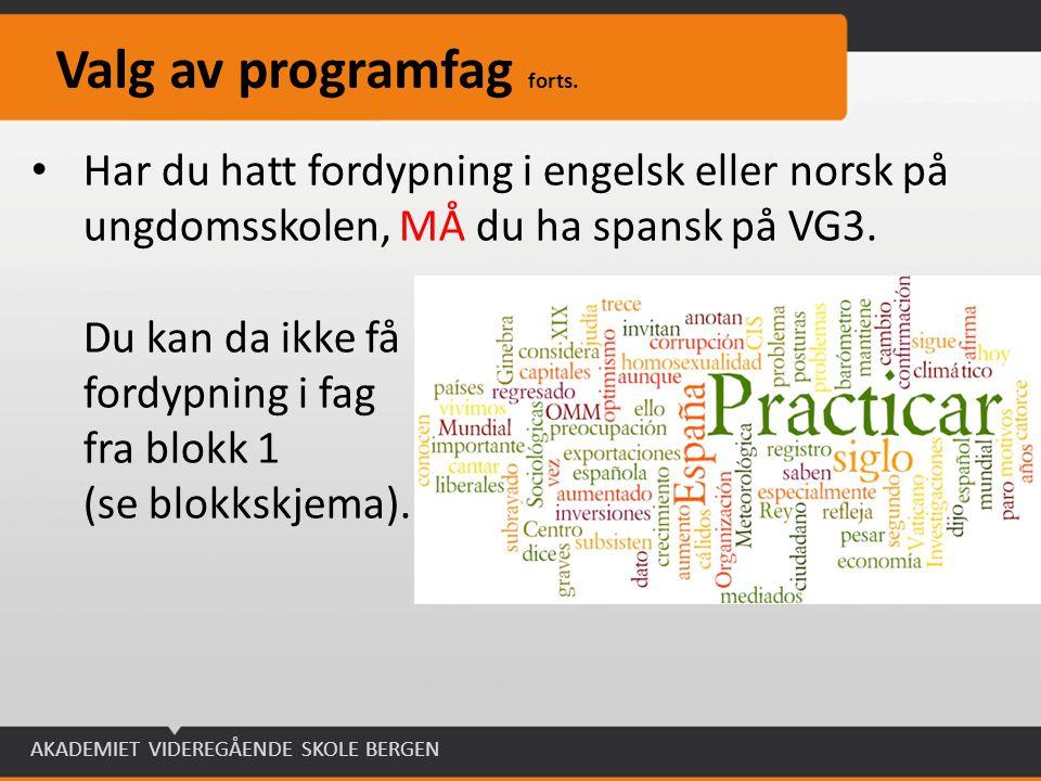 AKADEMIET VIDEREGÅENDE SKOLE BERGEN Valg av programfag forts. Har du hatt fordypning i engelsk eller norsk på ungdomsskolen, MÅ du ha spansk på VG3. D