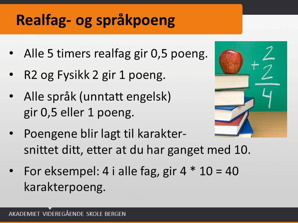 AKADEMIET VIDEREGÅENDE SKOLE BERGEN Realfag- og språkpoeng Alle 5 timers realfag gir 0,5 poeng. R2 og Fysikk 2 gir 1 poeng. Alle språk (unntatt engels