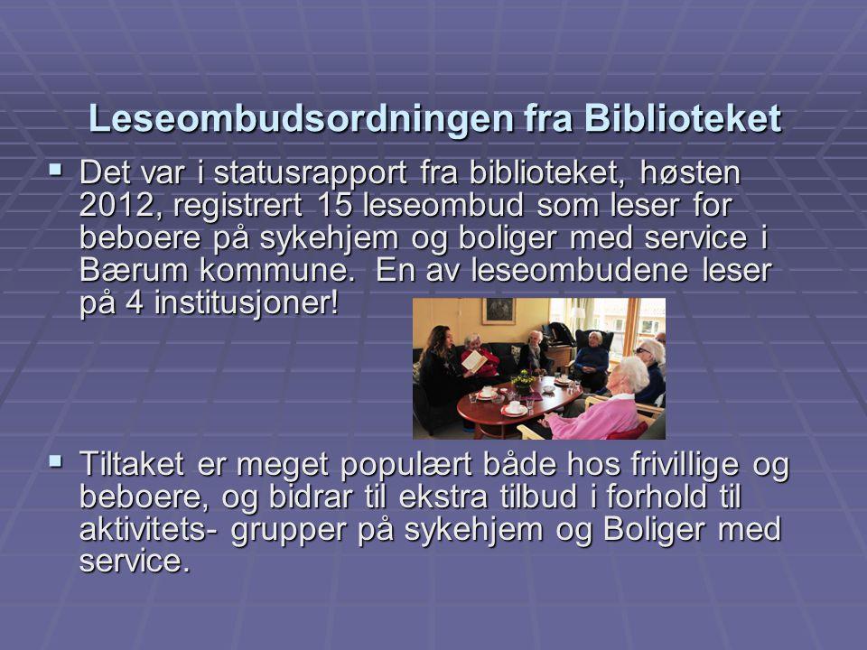 Leseombudsordningen fra Biblioteket  Det var i statusrapport fra biblioteket, høsten 2012, registrert 15 leseombud som leser for beboere på sykehjem