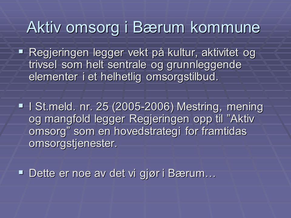 Aktiv omsorg i Bærum kommune  Regjeringen legger vekt på kultur, aktivitet og trivsel som helt sentrale og grunnleggende elementer i et helhetlig oms