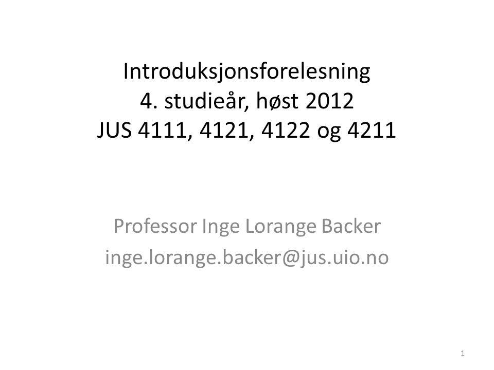 Introduksjonsforelesning 4. studieår, høst 2012 JUS 4111, 4121, 4122 og 4211 Professor Inge Lorange Backer inge.lorange.backer@jus.uio.no 1