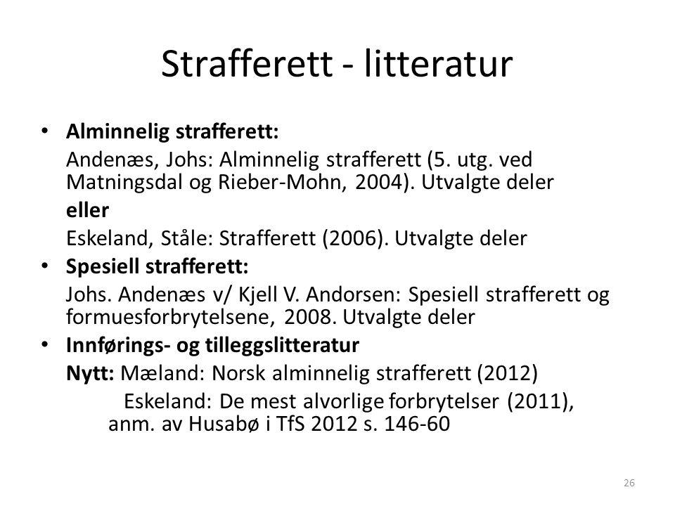 Strafferett - litteratur Alminnelig strafferett: Andenæs, Johs: Alminnelig strafferett (5. utg. ved Matningsdal og Rieber-Mohn, 2004). Utvalgte deler