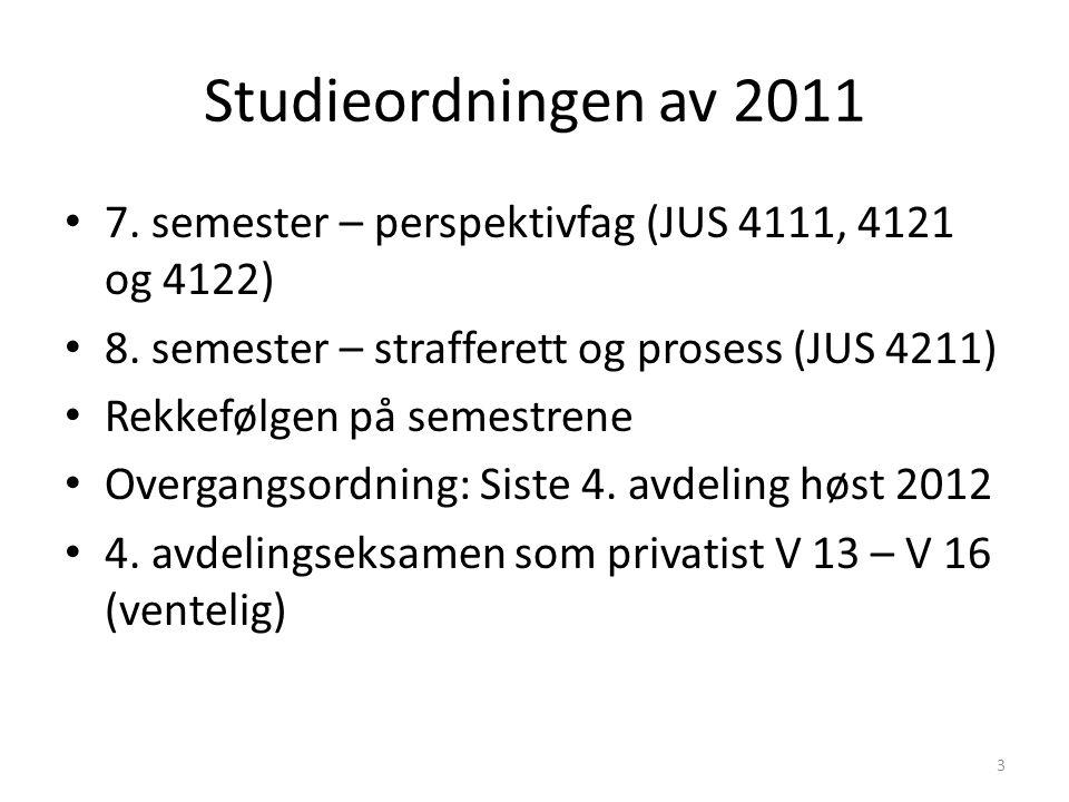 Studieordningen av 2011 7. semester – perspektivfag (JUS 4111, 4121 og 4122) 8. semester – strafferett og prosess (JUS 4211) Rekkefølgen på semestrene