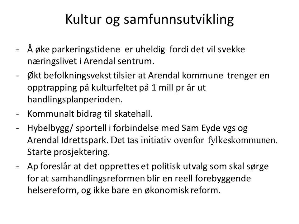 Kultur og samfunnsutvikling -Å øke parkeringstidene er uheldig fordi det vil svekke næringslivet i Arendal sentrum. -Økt befolkningsvekst tilsier at A