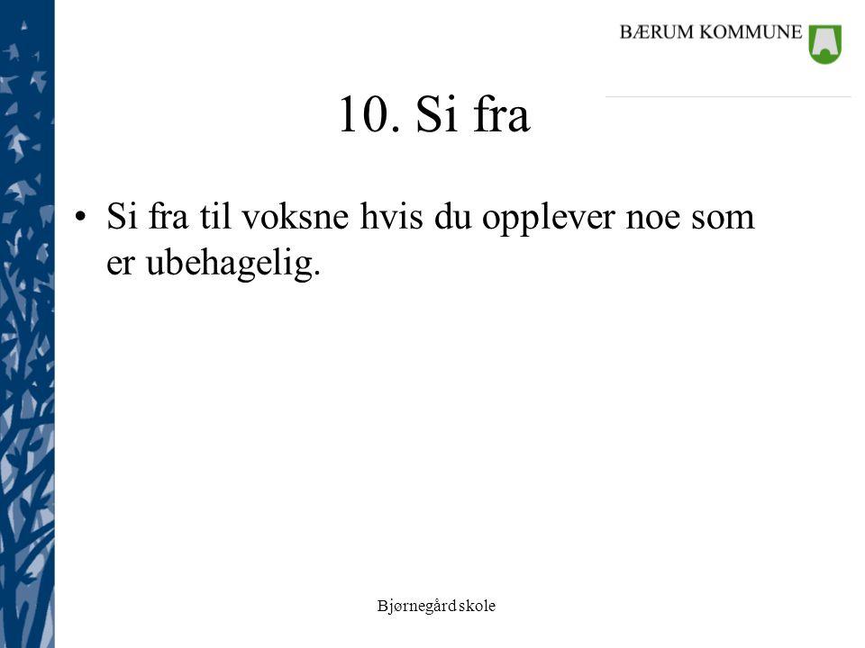 Bjørnegård skole 10. Si fra Si fra til voksne hvis du opplever noe som er ubehagelig.