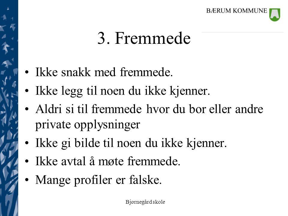 Bjørnegård skole 3. Fremmede Ikke snakk med fremmede.