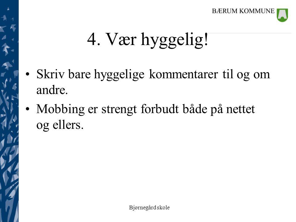 Bjørnegård skole 4. Vær hyggelig. Skriv bare hyggelige kommentarer til og om andre.