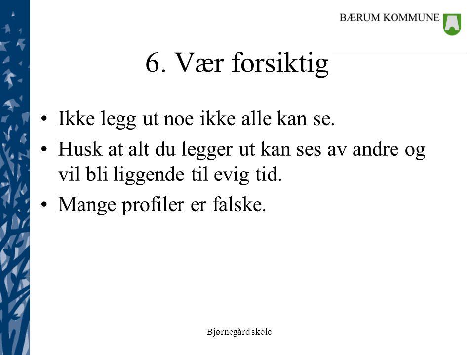 Bjørnegård skole 6. Vær forsiktig Ikke legg ut noe ikke alle kan se.