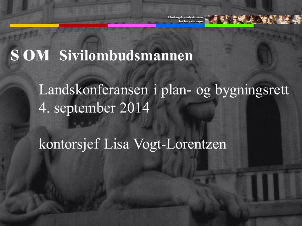 Stortingets ombudsmann for forvaltningen Sivilombudsmannen Landskonferansen i plan- og bygningsrett 4. september 2014 kontorsjef Lisa Vogt-Lorentzen