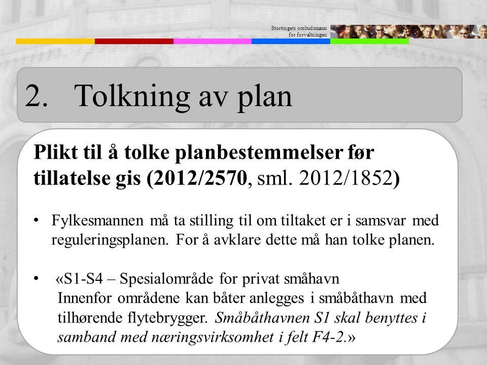 Stortingets ombudsmann for forvaltningen 2.Tolkning av plan Plikt til å tolke planbestemmelser før tillatelse gis (2012/2570, sml. 2012/1852) Fylkesma