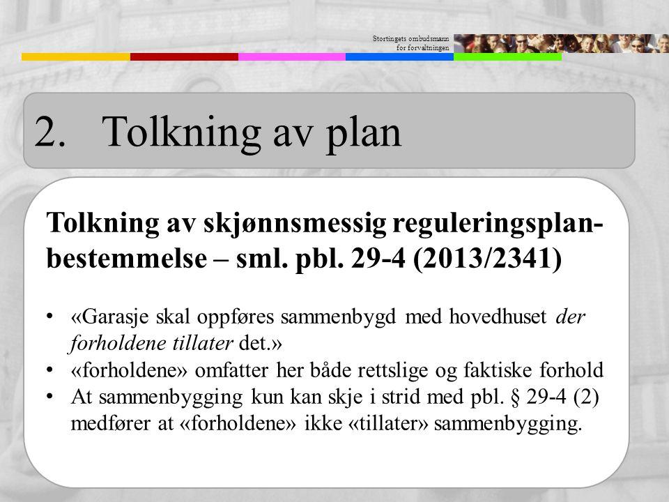 Stortingets ombudsmann for forvaltningen Tolkning av skjønnsmessig reguleringsplan- bestemmelse – sml. pbl. 29-4 (2013/2341) «Garasje skal oppføres sa