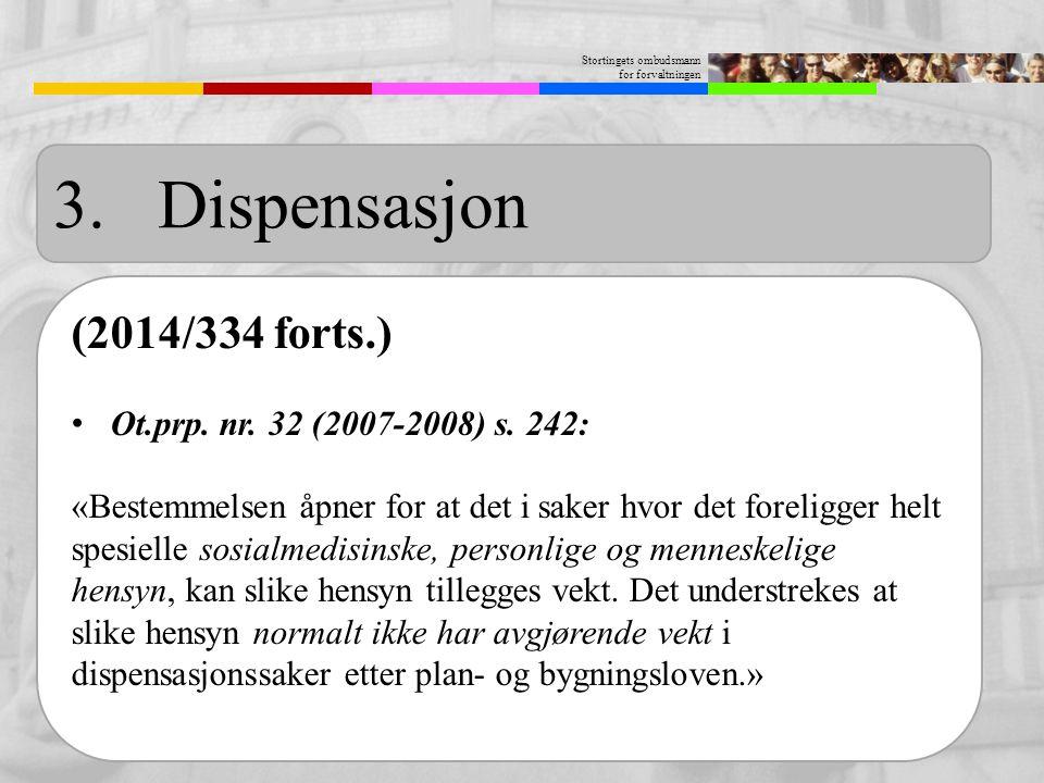 Stortingets ombudsmann for forvaltningen (2014/334 forts.) Ot.prp. nr. 32 (2007-2008) s. 242: «Bestemmelsen åpner for at det i saker hvor det foreligg