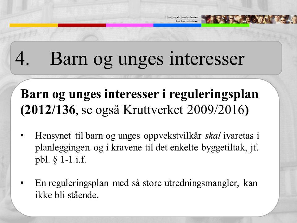 Stortingets ombudsmann for forvaltningen Barn og unges interesser i reguleringsplan (2012/136, se også Kruttverket 2009/2016) Hensynet til barn og ung