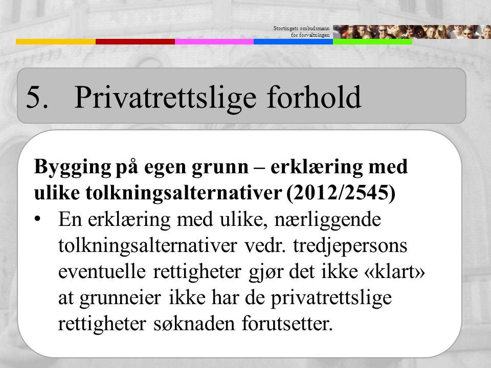 Stortingets ombudsmann for forvaltningen 5.Privatrettslige forhold Bygging på egen grunn – erklæring med ulike tolkningsalternativer (2012/2545) En er