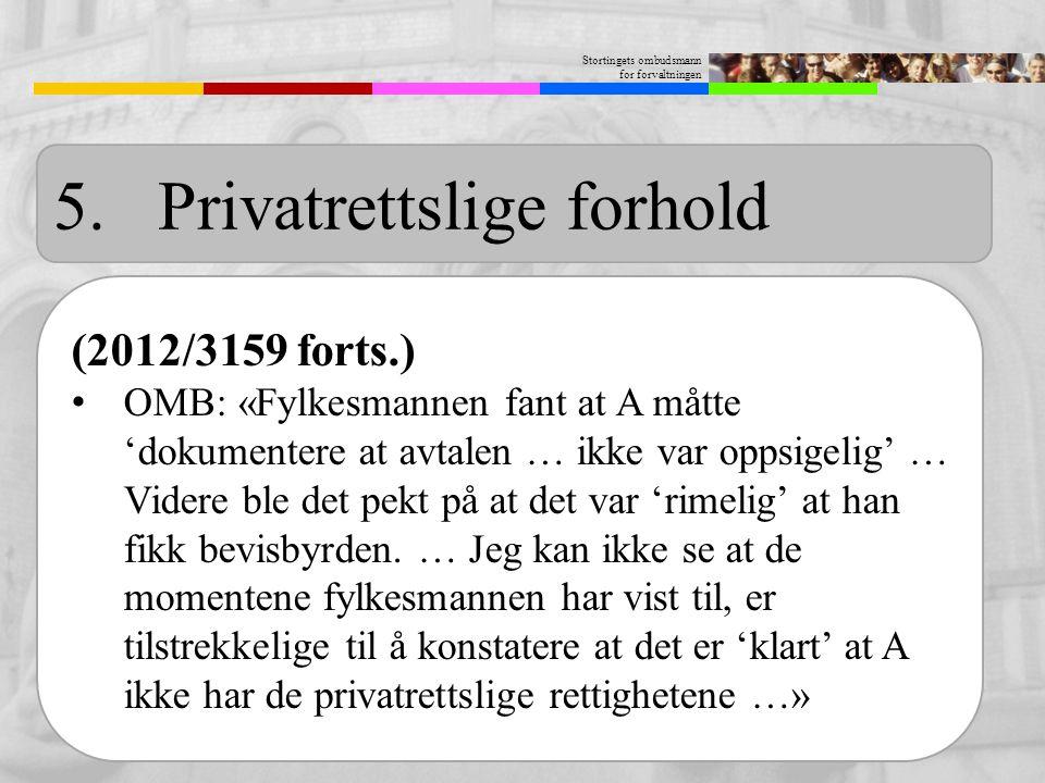 Stortingets ombudsmann for forvaltningen 5.Privatrettslige forhold (2012/3159 forts.) OMB: «Fylkesmannen fant at A måtte 'dokumentere at avtalen … ikk