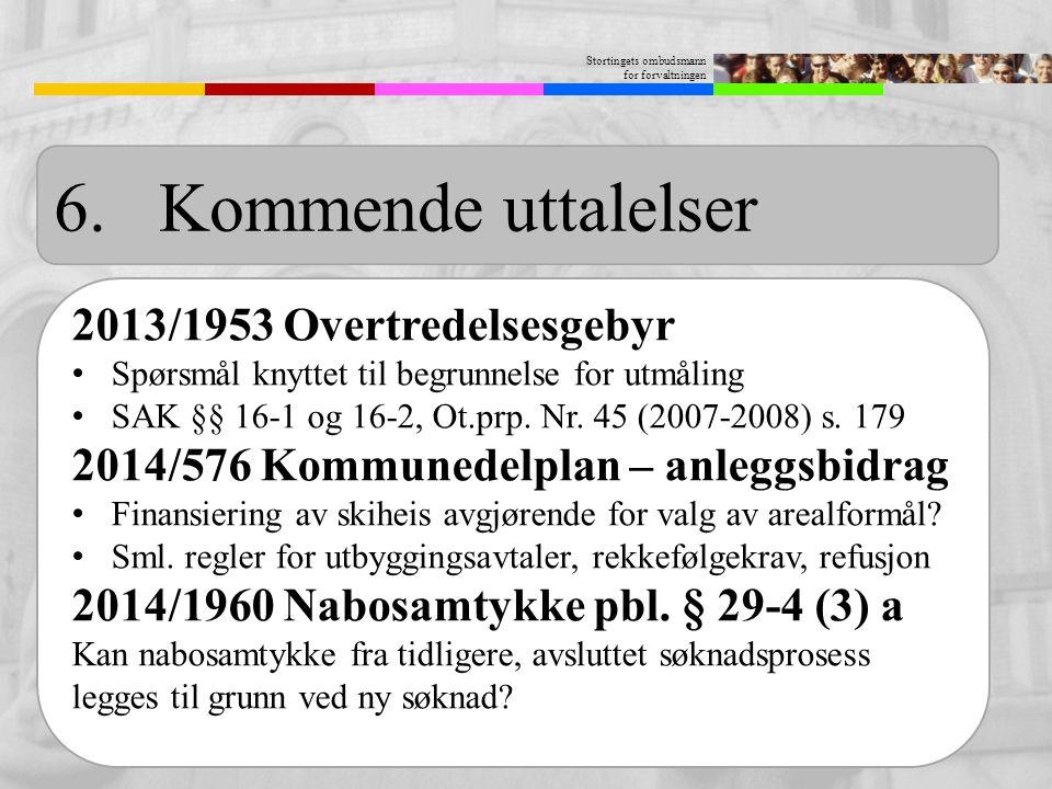 Stortingets ombudsmann for forvaltningen 6.Kommende uttalelser 2013/1953 Overtredelsesgebyr Spørsmål knyttet til begrunnelse for utmåling SAK §§ 16-1