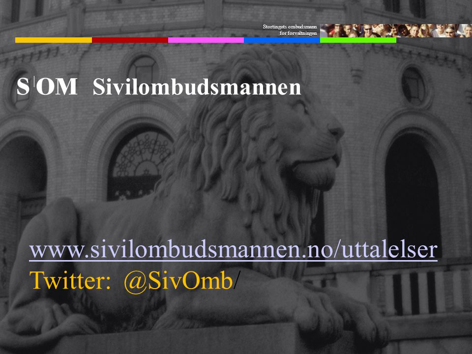 Stortingets ombudsmann for forvaltningen Sivilombudsmannen www.sivilombudsmannen.no/uttalelser Twitter:@SivOmb/