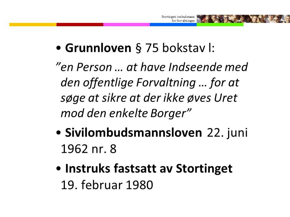 """Stortingets ombudsmann for forvaltningen Grunnloven § 75 bokstav l: """"en Person … at have Indseende med den offentlige Forvaltning … for at søge at sik"""